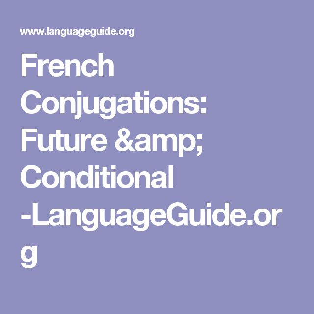 French Conjugations: Future & Conditional  -LanguageGuide.org