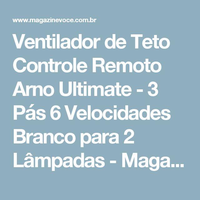Ventilador de Teto Controle Remoto Arno Ultimate - 3 Pás 6 Velocidades Branco para 2 Lâmpadas - Magazine Edsonpinto