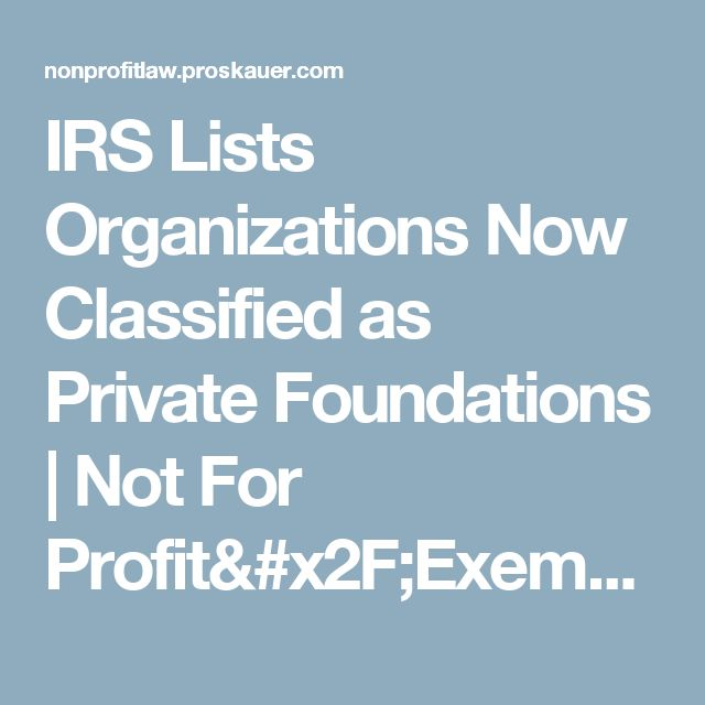 IRS Lists Organizations Now Classified as Private Foundations | Not For Profit/Exempt Organizations BlogNot For Profit/Exempt Organizations Blog
