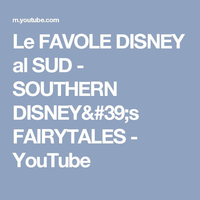 Le FAVOLE DISNEY al SUD - SOUTHERN DISNEY's FAIRYTALES - YouTube