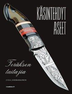 Käsintehdyt aseet : teräksen taitajia / Juha Jormanainen