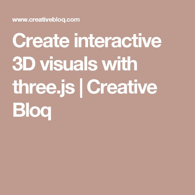 Create interactive 3D visuals with three.js | Creative Bloq