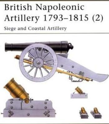British Napoleonic Artillery 1793-1815 (2): Siege And Coastal Artillery (New Vanguard 65) PDF