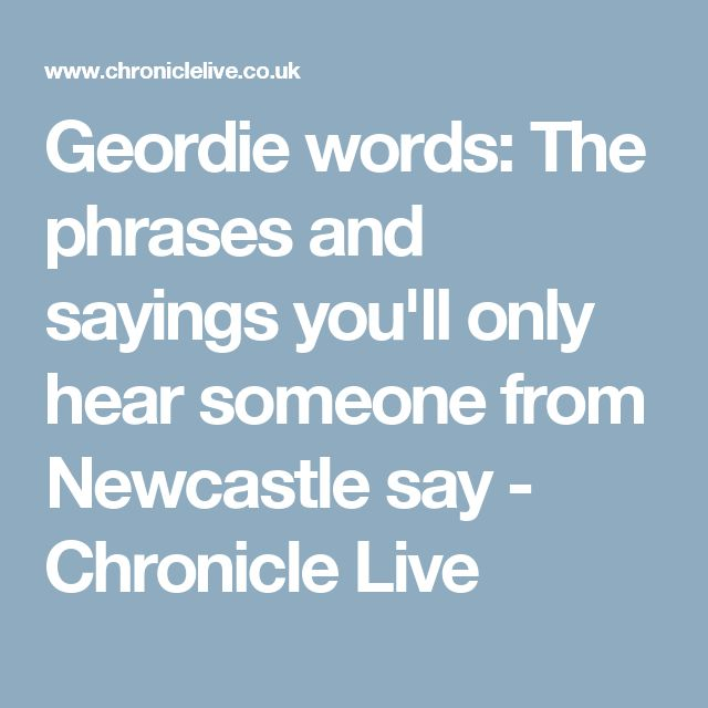 Geordie words: The phrases and sayings you'll only hear someone from Newcastle say - Chronicle Live
