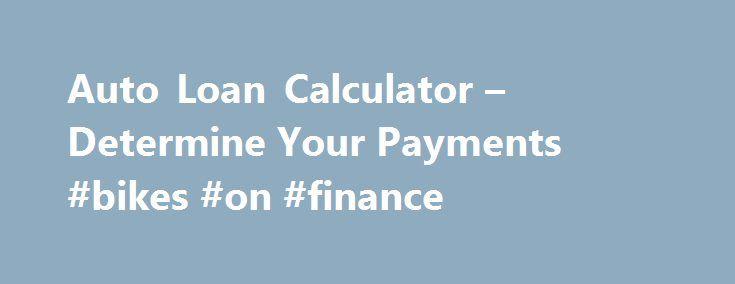 Auto Loan Calculator u2013 Determine Your Payments #bikes #on #finance - auto payment calculator