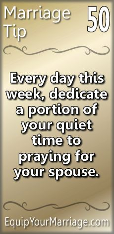 Practical Marriage Tip 50 - Every day this week, dedicate a portion of your quiet time to praying for your spouse.
