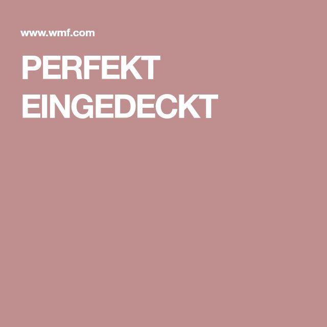 PERFEKT EINGEDECKT