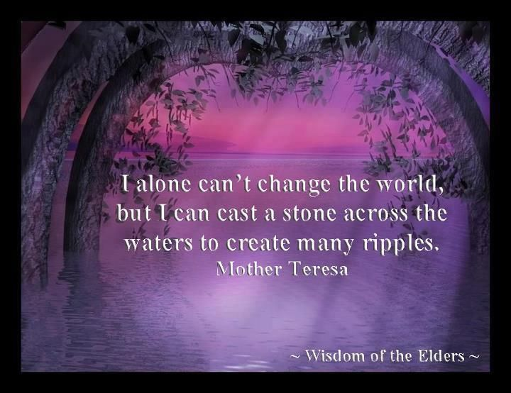 I alone can't change the world but I can cast a stone across the waters to create many ripples | Anonymous ART of Revolution