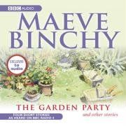 The Garden Party and other stories written by Maeve Binchy performed by Niamh Cusack, Dervla Kirwan, Doreen Hepburn and Stella McCusker on CD (Abridged)