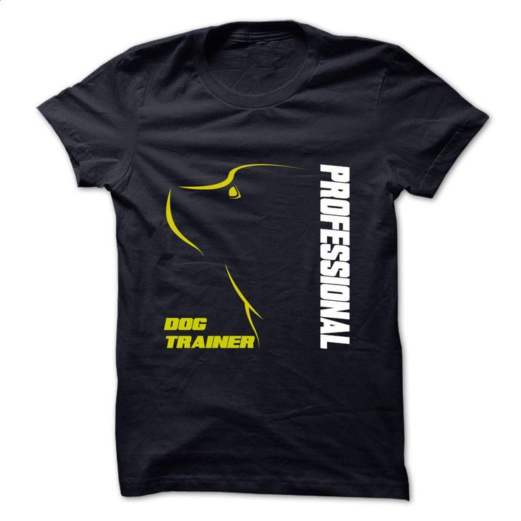 Dog Trainer Professional T Shirts, Hoodies, Sweatshirts - #linen shirts #best sweatshirt. MORE INFO => https://www.sunfrog.com/Pets/Dog-Trainer-Professional.html?60505
