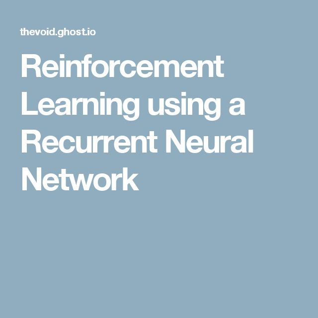 Reinforcement Learning using a Recurrent Neural Network