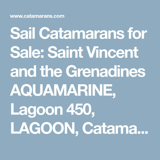 Sail Catamarans for Sale: Saint Vincent and the Grenadines AQUAMARINE, Lagoon 450, LAGOON, Catamaran for Sale, Price: $499,000, Preowned, Model Year 2013, Manufacturer Year 2013
