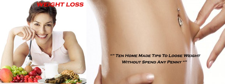 Ten HomeMade Tips To Loose Weight Without Spend Any Penny
