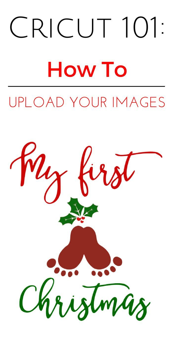 Cricut 101: How To Upload Your Own Images Into Cricut Design Space