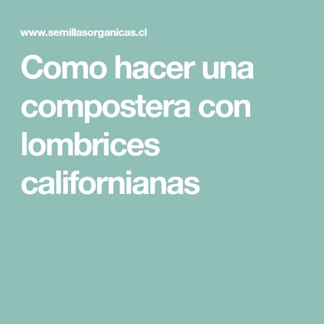 Como hacer una compostera con lombrices californianas