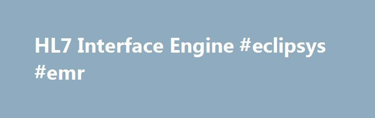 HL7 Interface Engine #eclipsys #emr http://south-africa.nef2.com/hl7-interface-engine-eclipsys-emr/  # HL7 Interface Engine What is a HL7 interface engine? A HL7 interface engine is an interface or integration engine built specifically for the healthcare industry. It connects legacy systems by using a standard messaging protocol. Because hospitals and other healthcare providers usually have different systems for different aspects of services, they are often unable to communicate with each…