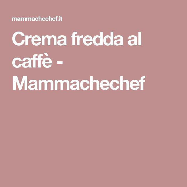 Crema fredda al caffè - Mammachechef