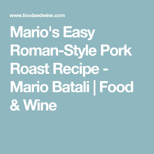 Mario's Easy Roman-Style Pork Roast Recipe - Mario Batali   Food & Wine