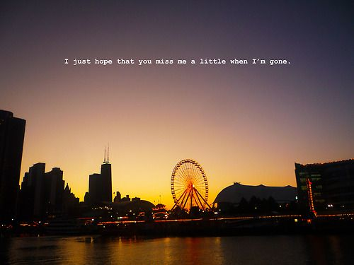 I just hope that you miss me a little when I'm gone - SEATTLE WATERFRONT