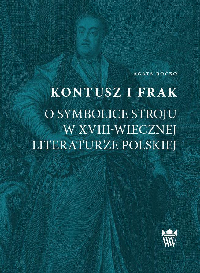 Kontusz i frak. O symbolice stroju w XVIII-wiecznej literaturze polskiej