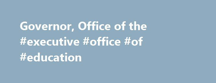 Governor, Office of the #executive #office #of #education http://fitness.nef2.com/governor-office-of-the-executive-office-of-education/  # Office of the Governor (GOV) Find Drought Information Office of Governor Edmund G. Brown Jr. – Home 1 day ago . State of California – Office of the Governor. A biography of Governor Jerry Brown, and a look at his accomplishments in public service. https://www.gov.ca.gov/ Office of Governor Edmund G. Brown Jr. – Press Releases State of California – Office…