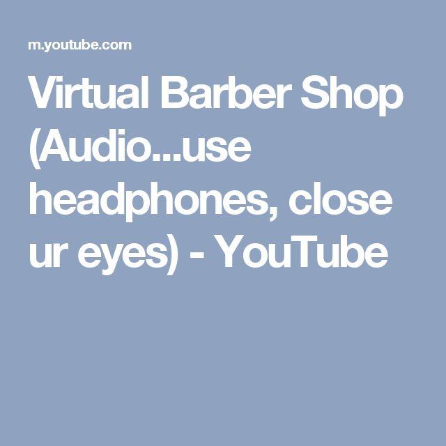 Virtual Barber Shop (Audio...use headphones, close ur eyes) - YouTube