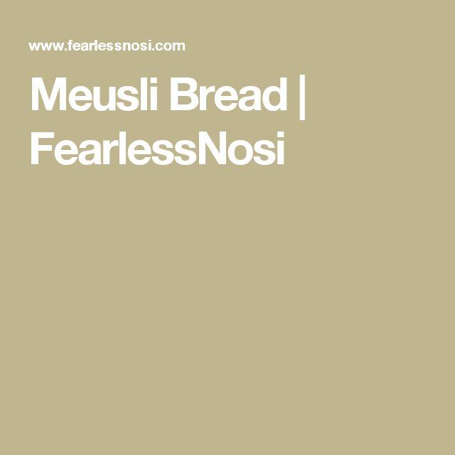Meusli Bread | FearlessNosi