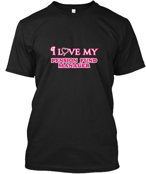 I Love My Pension Fund Manager Black T-Shirt Front - This is the perfect gift for someone who loves Pension Fund Manager. Thank you for visiting my page (Related terms: love,I love my Pension Fund Manager,Pension Fund Manager,pension fund managers,stakeholder pension,p #Pension Fund Manager, #Pension Fund Managershirts...)