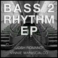 Josh Romano - Bass 2 Rhythm (Vinnie Maniscalco Remix) by VINNIE (Maniscalco) on SoundCloud