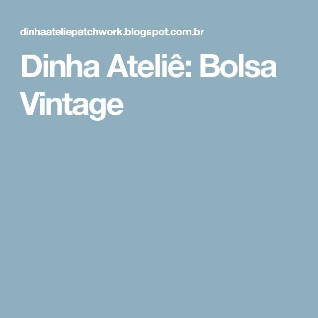 Dinha Ateliê: Bolsa Vintage