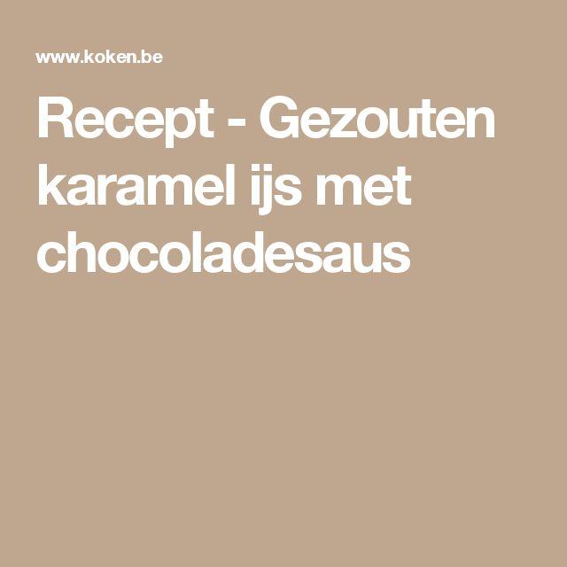 Recept - Gezouten karamel ijs met chocoladesaus