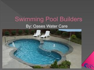 Swimming Pool Builders  Oases Water Care is proficient in swimming pool manufacturers, swimming pool construction and swimming pool contractors etc. They always use best parts and accessories for swimming pool construction. If you want to install unique design for swimming pool so Oases Water Care is the best swimming pool builders in Delhi.  To know more visit here: http://oaseswatercare.com/swimming-pool.php