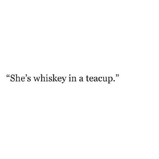 She's whiskey in a teacup.
