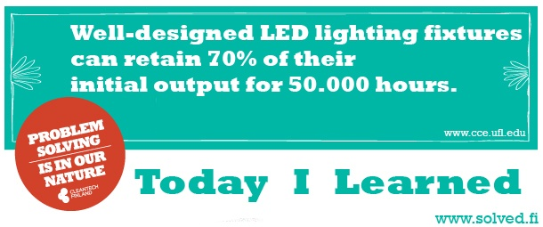 TIL: Well-designed LED lighting fixtures can retain 70% of their initial output for 50.000 hours.