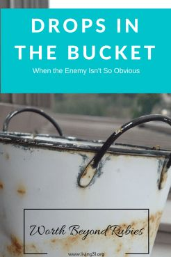 Drops in the Bucket – When the Enemy's Attacks Aren't So Obvious - Spiritual Warfare and when the enemy tries to play on your weaknesses