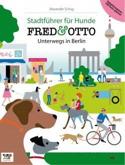FRED & OTTO unterwegs in Berlin Stadtführer für Hunde