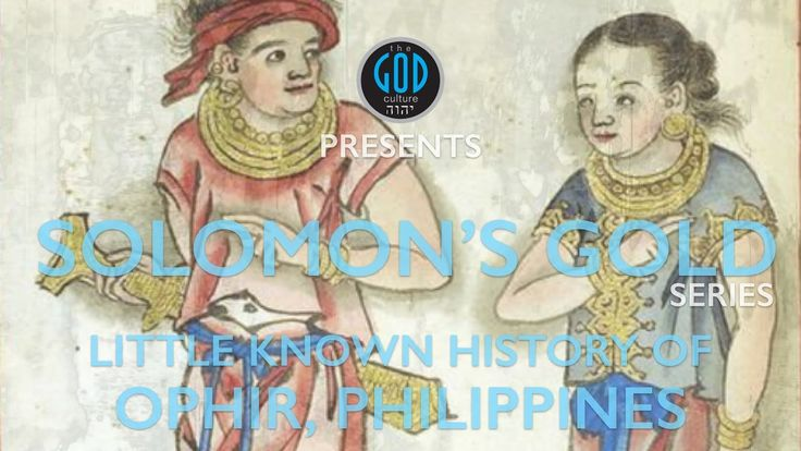 Solomon's Gold Series - Part 6: Little Known History of Ophir Philippine...