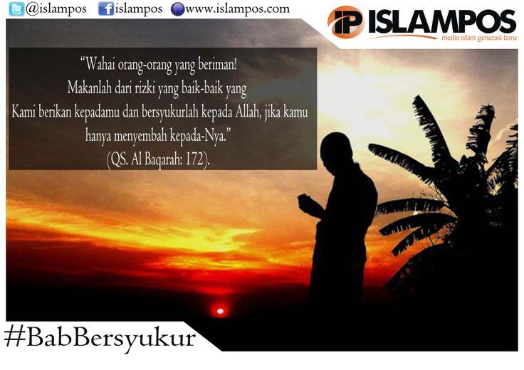 """""""Wahai orang-orang yang beriman! Makanlah dari rizki yang baik-baik yang Kami berikan kepadamu dan bersyukurlah kepada Allah, jika kamu hanya menyembah kepada-Nya""""  (QS: Al-Baqarah Ayat: 172)"""