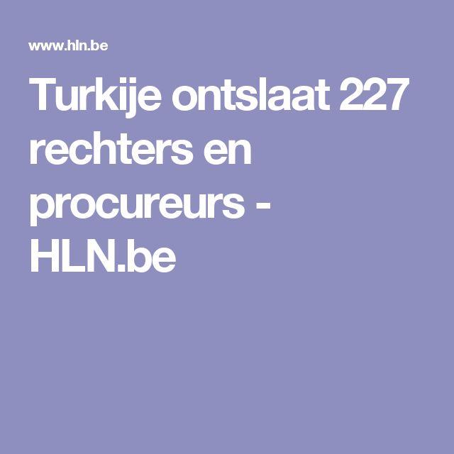 Turkije ontslaat 227 rechters en procureurs - HLN.be