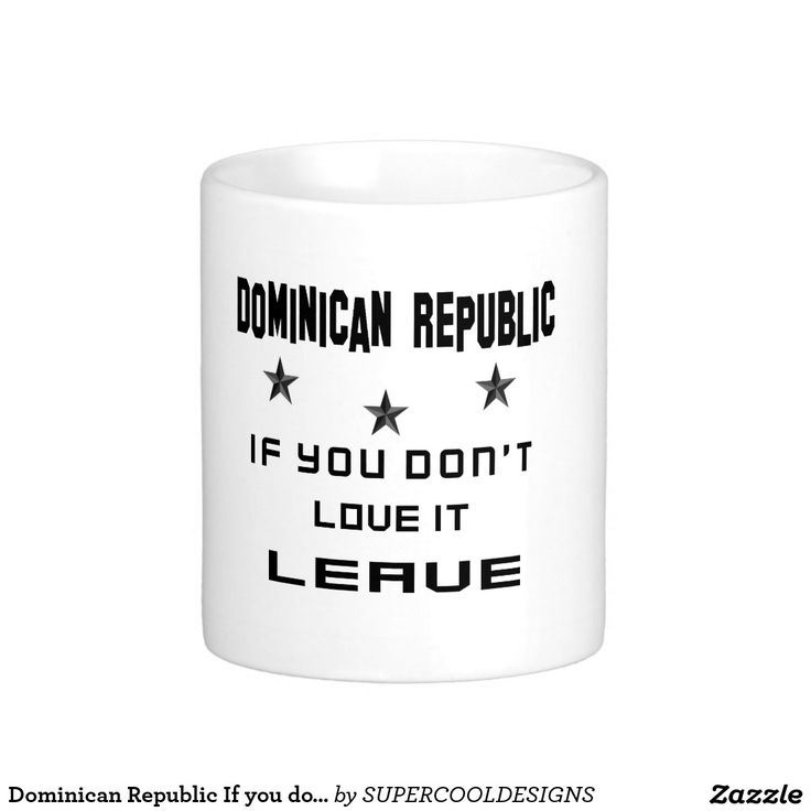Dominican Republic If you don't love it, Leave Coffee Mug
