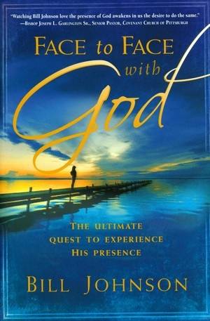 Face to Face With God by Bill Johnson