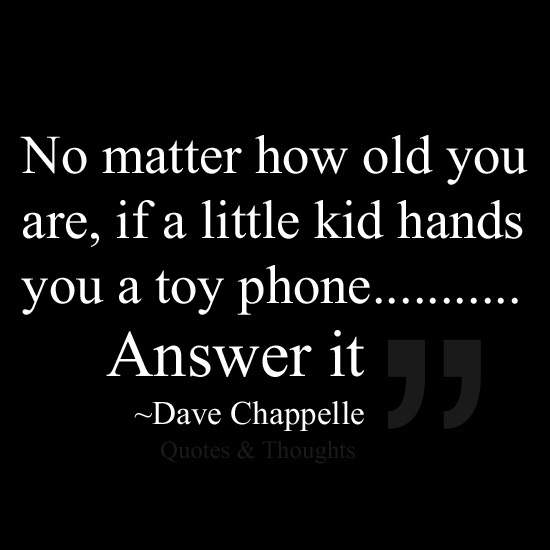 No matter how old you are, if a little kid hands you a toy phone... Answer it. /// I totally agree. Gabriele