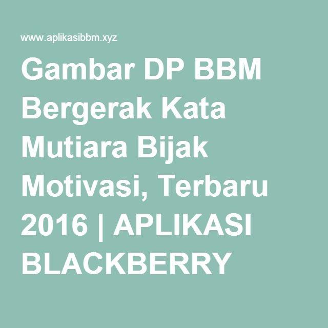 Gambar DP BBM Bergerak Kata Mutiara Bijak Motivasi, Terbaru 2016 | APLIKASI BLACKBERRY
