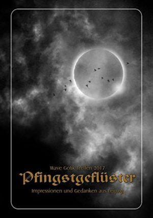 Pfingstgeflüster - Wave Gotik Treffen 2017. Impressionen und Gedanken aus Leipzig (Hrsg. Marcus Rietzsch) - 4.5/5 Sterne - DeepGround Magazine