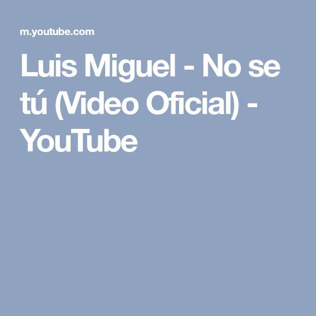 Luis Miguel - No se tú (Video Oficial) - YouTube