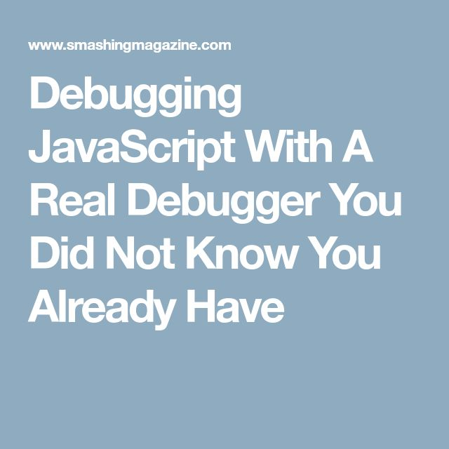 Debugging JavaScript With A Real Debugger You Did Not Know You Already Have