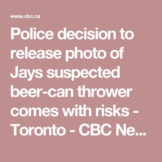 Police decision to release photo of Jays suspected beer-can thrower comes with risks - Toronto - CBC News