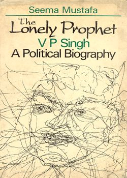 The Lonely Prophet V P Singh A Political Biography  By Seema Mustafa