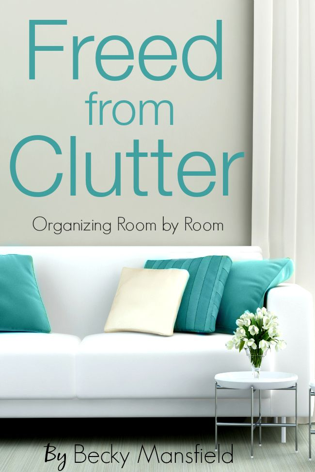 Freed from Clutter - how to de-clutter and organize every area of your home (even with kids)! Becky Mansfield - yourmodernfamily.com