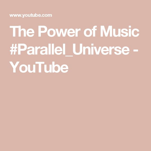 The Power of Music #Parallel_Universe - YouTube